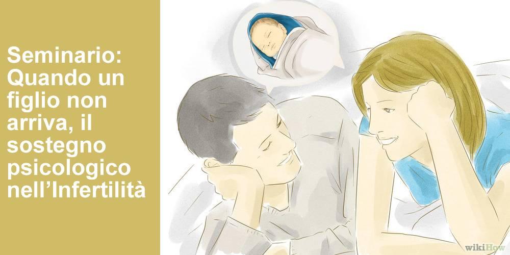 Seminario Quando un figlio non arriva, il sostegno psicologico nell'Infertilità