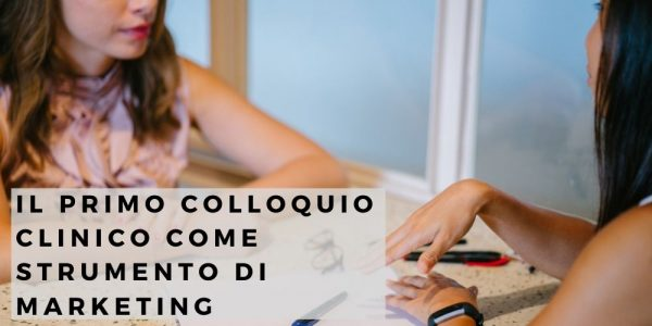 Il primo colloquio clinico come strumento di marketing