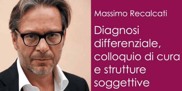 Massimo Recalcati - Diagnosi differenziale, colloquio di cura e strutture soggettive