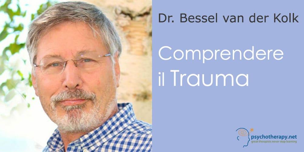 Comprendere il Trauma, con Bessel van der Kolk