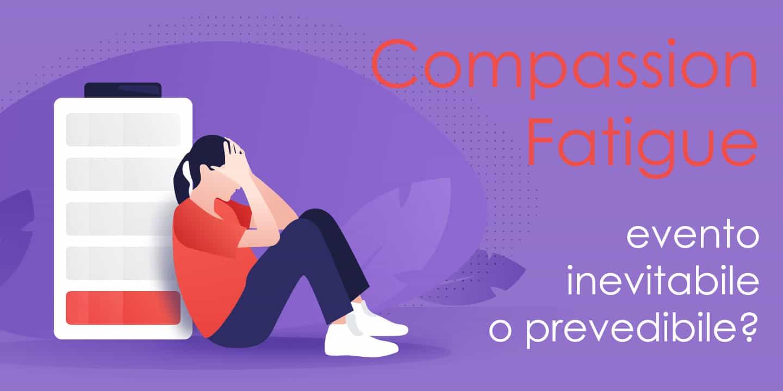 La Compassion Fatigue è un evento inevitabile o prevedibile?