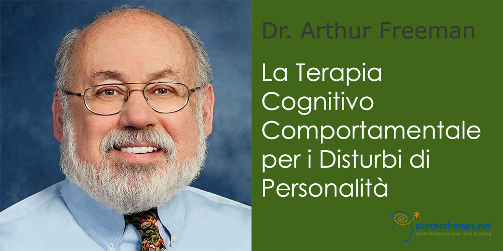 La Terapia Cognitivo Comportamentale per i Disturbi di Personalità, con Arthur Freeman
