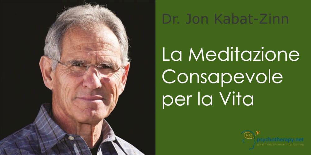 La meditazione consapevole per la vita, con Jon Kabat-Zinn