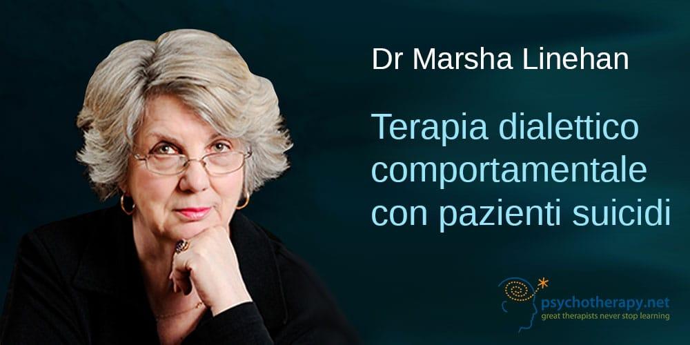 La terapia dialettico comportamentale con i pazienti suicidi, con Marsha Linehan