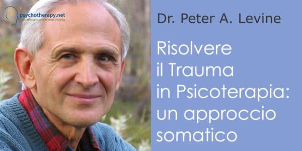Risolvere il Trauma in Psicoterapia: l'approccio somatico di Peter Levine