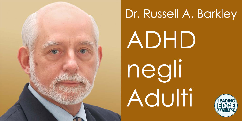 ADHD negli Adulti: aggiornamento clinico su diagnosi e gestione, con Russell A. Barkley