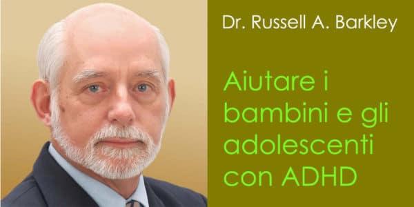 Aiutare i bambini e gli adolescenti con ADHD, con Russell A. Barkley
