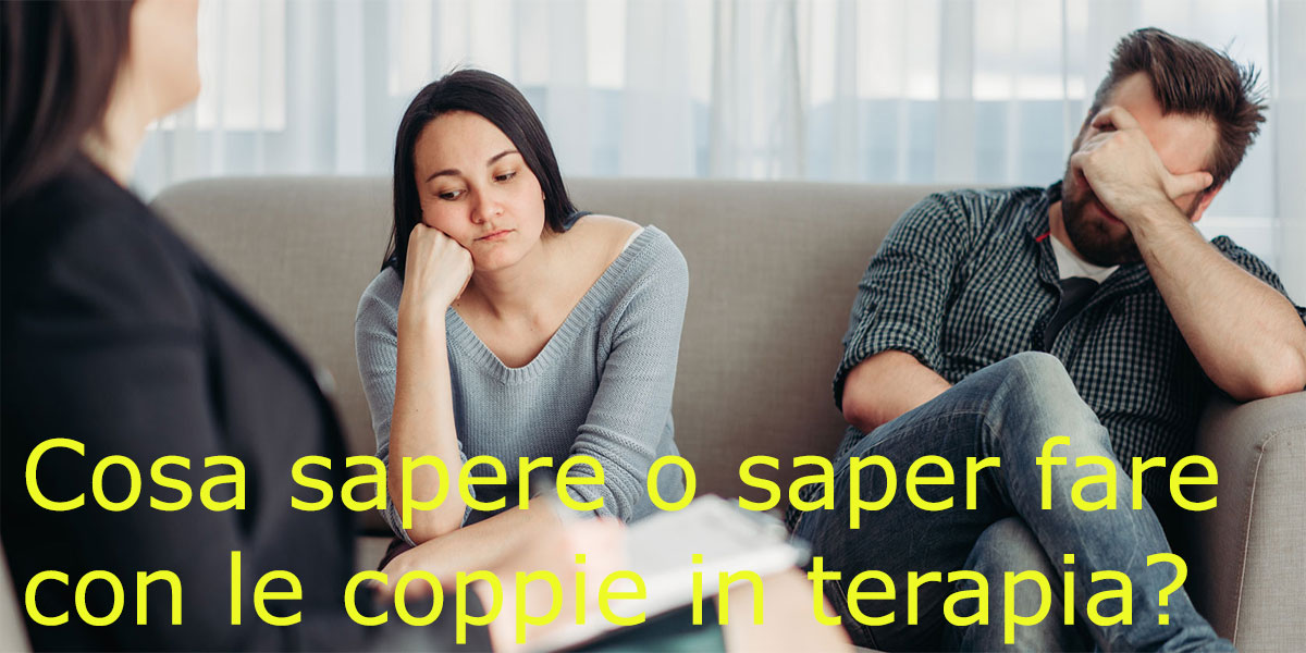Cosa sapere o saper fare con le coppie in terapia?
