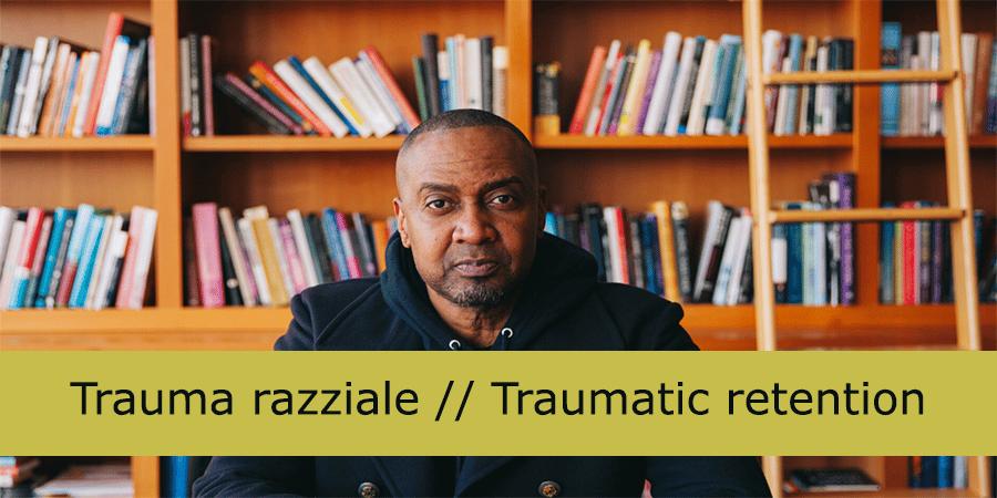 George Floyd: guarire il trauma razziale nel corpo [Traumatic Retention]
