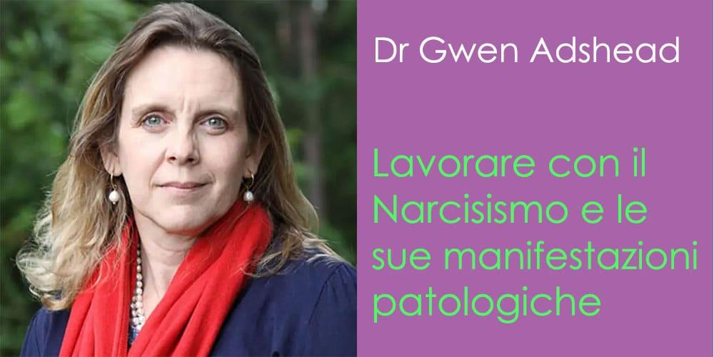 Lavorare con il Narcisismo e le sue manifestazioni patologiche, con Gwen Adshead