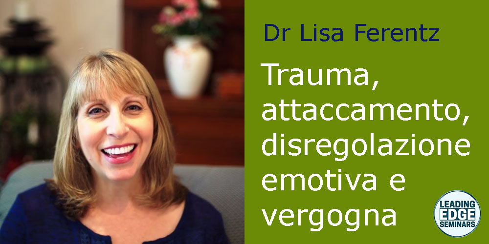 Trauma, attaccamento, disregolazione emotiva e vergogna: terapia dei comportamenti autodistruttivi, con Lisa Ferentz