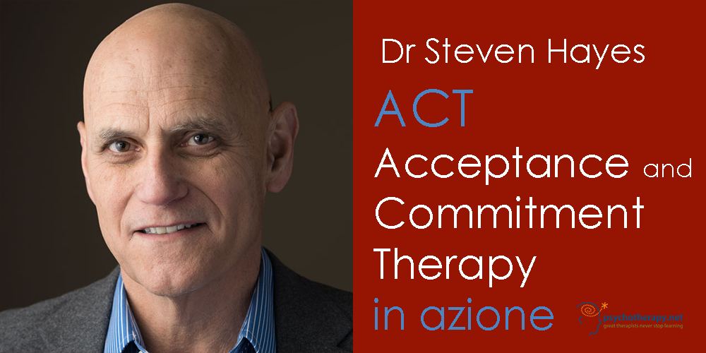 ACT Acceptance and Commitment Therapy in azione, con Steven Hayes