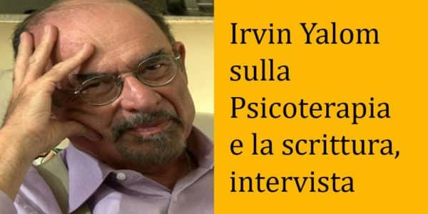 Irvin Yalom sulla Psicoterapia e la scrittura