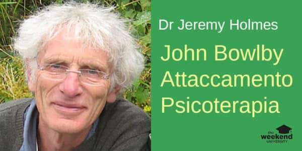 John Bowlby, la Teoria dell'Attaccamento e la Psicoterapia, con Jeremy Holmes