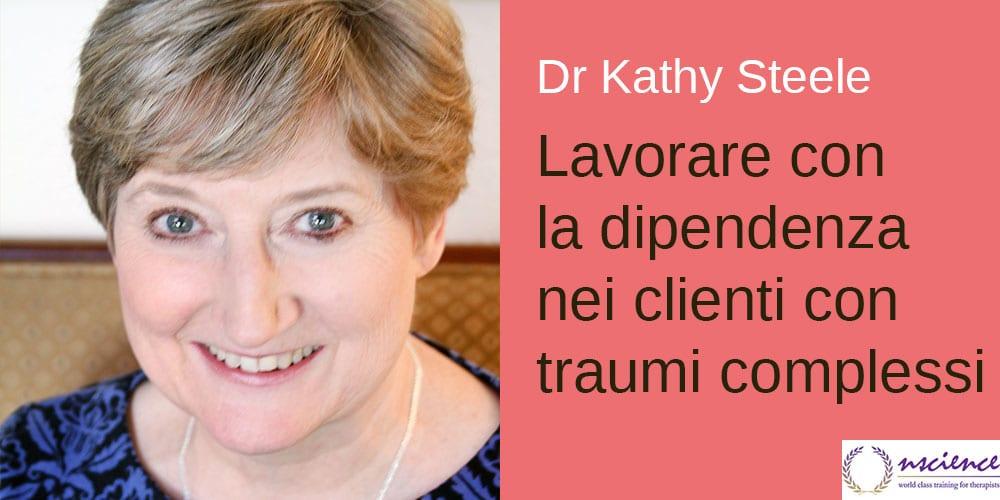 Lavorare con la dipendenza nei clienti con traumi complessi, con Kathy Steele