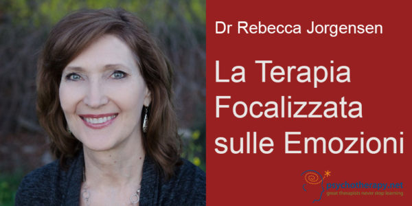 La Terapia Focalizzata sulle Emozioni (EFT), con Rebecca Jorgensen