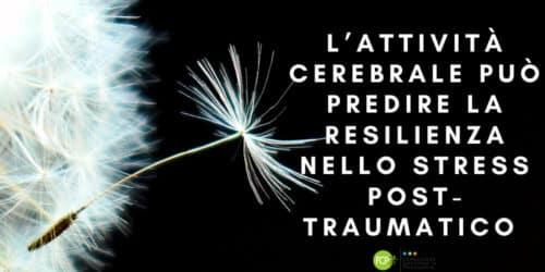 resilienza stress post traumatico