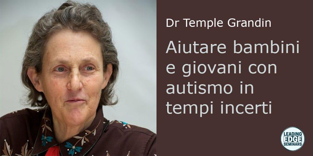 Aiutare bambini e giovani con autismo in tempi incerti, con Temple Grandin
