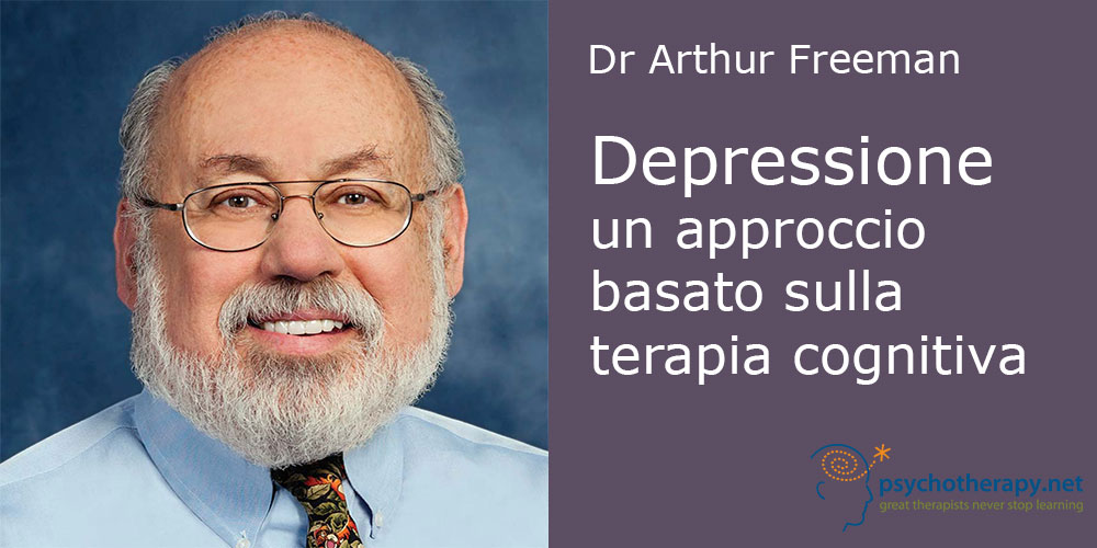 Depressione: un approccio basato sulla terapia cognitiva, con Arthur Freeman