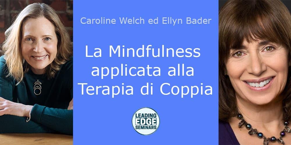 La Mindfulness applicata alla Terapia di Coppia, con Caroline Welch ed Ellyn Bader