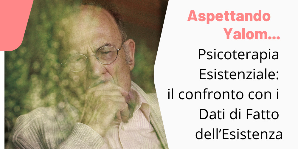 Psicoterapia Esistenziale: il confronto con i Dati di Fatto dell'Esistenza