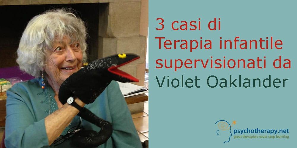 3 casi di Terapia infantile supervisionati da Violet Oaklander