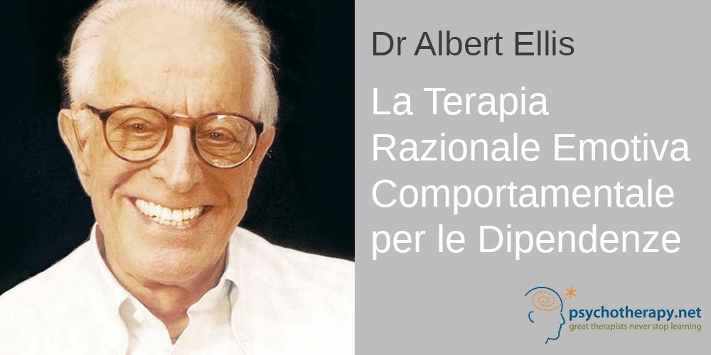 La Terapia Razionale Emotiva Comportamentale per le Dipendenze, con Albert Ellis