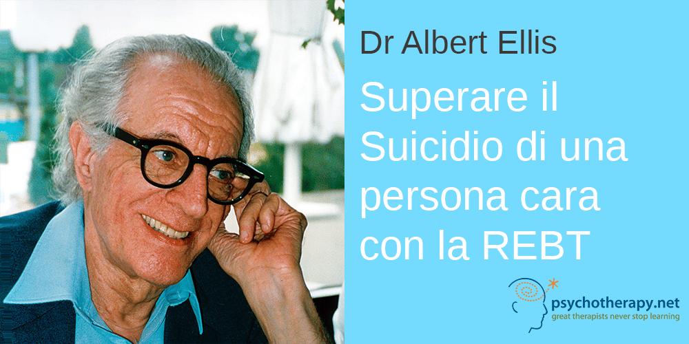Superare il Suicidio di una persona cara con la REBT di Albert Ellis