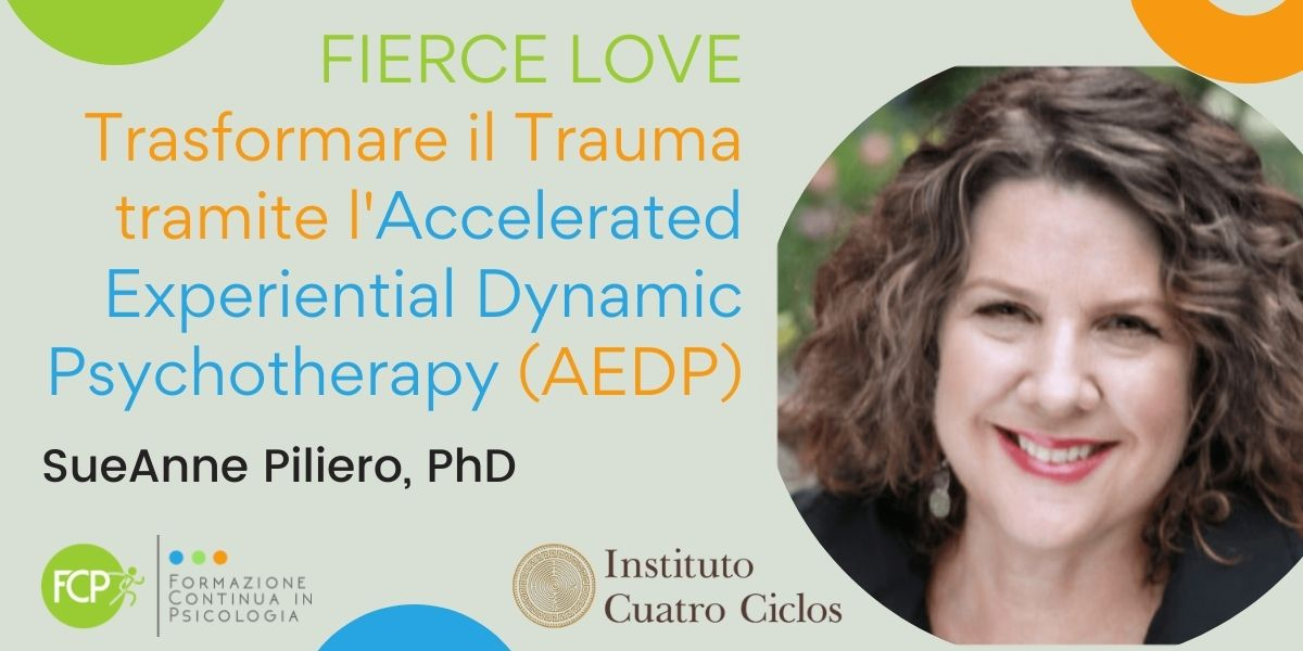 Trasformare il Trauma tramite l'Accelerated Experiential Dynamic Psychotherapy (AEDP), con SueAnne Piliero