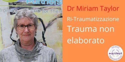 Lavorare sulla ri-traumatizzazione e sul trauma non elaborato, con Miriam Taylor