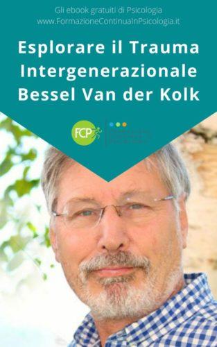 Esplorare il Trauma Intergenerazionale, con Bessel van der Kolk